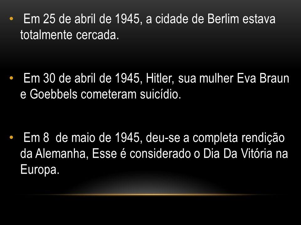 Em 25 de abril de 1945, a cidade de Berlim estava totalmente cercada.
