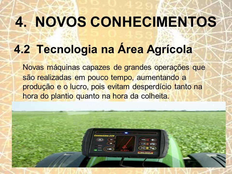 4. NOVOS CONHECIMENTOS 4.2 Tecnologia na Área Agrícola