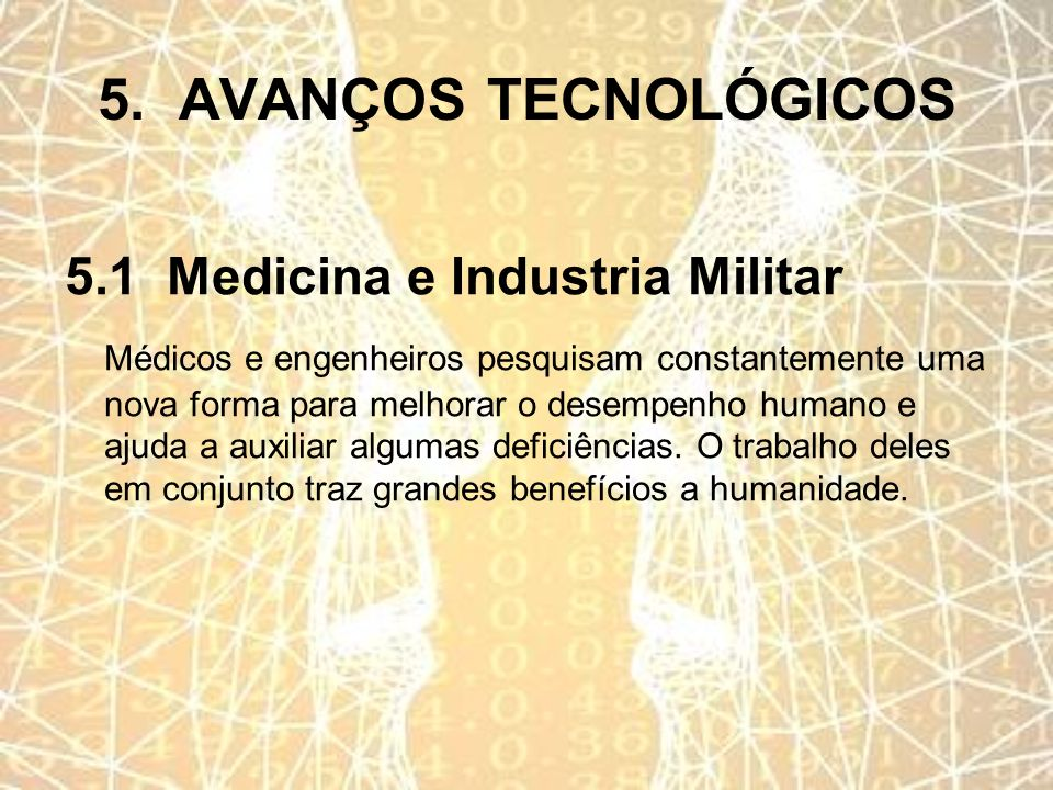 5. AVANÇOS TECNOLÓGICOS 5.1 Medicina e Industria Militar