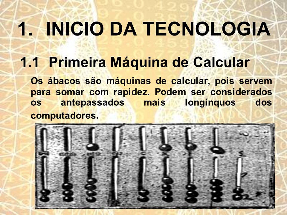 1. INICIO DA TECNOLOGIA 1.1 Primeira Máquina de Calcular