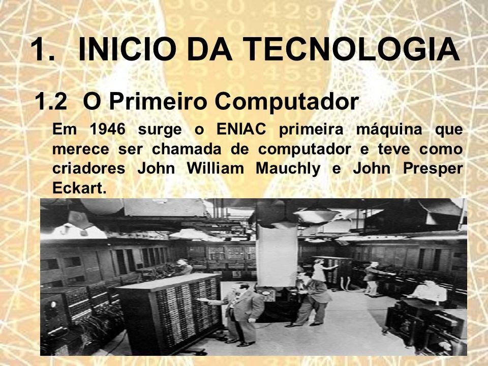 1. INICIO DA TECNOLOGIA 1.2 O Primeiro Computador