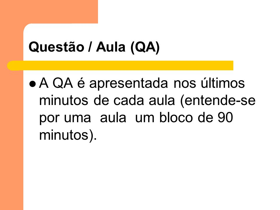 Questão / Aula (QA)A QA é apresentada nos últimos minutos de cada aula (entende-se por uma aula um bloco de 90 minutos).