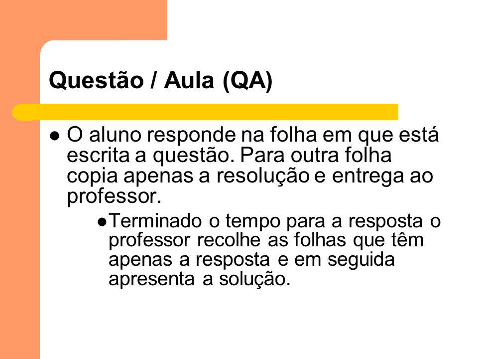 Questão / Aula (QA)O aluno responde na folha em que está escrita a questão. Para outra folha copia apenas a resolução e entrega ao professor.