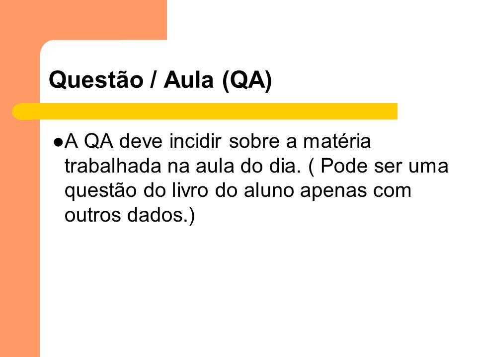 Questão / Aula (QA)A QA deve incidir sobre a matéria trabalhada na aula do dia.