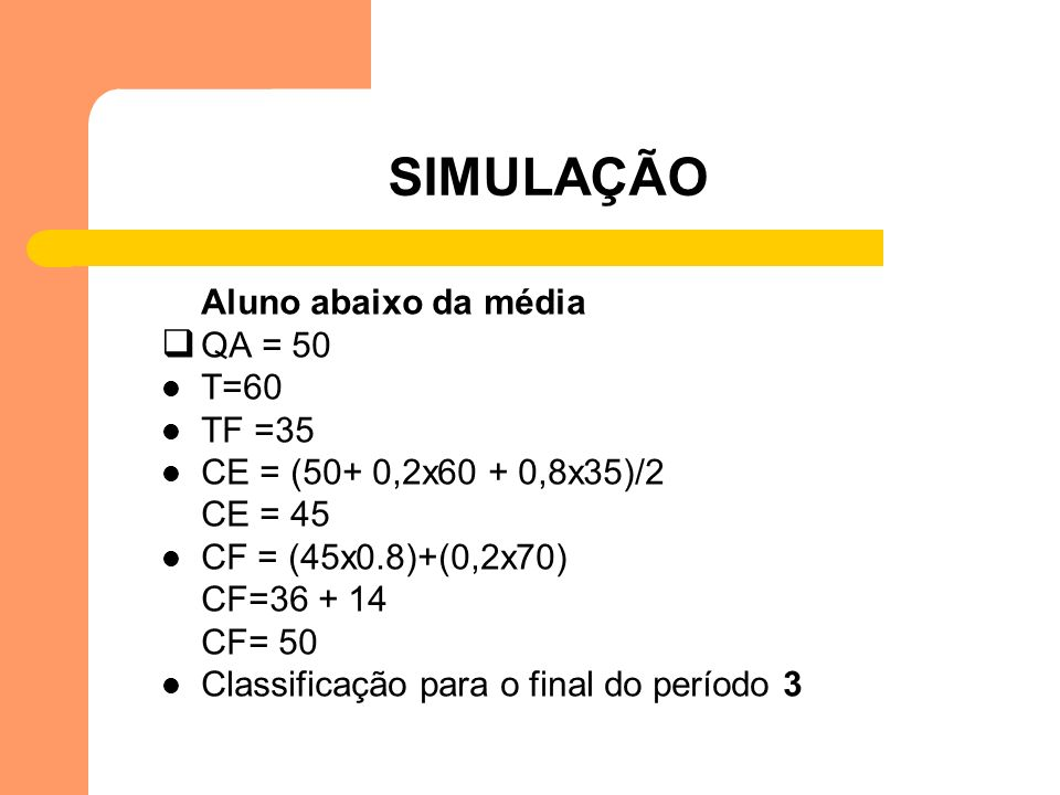 SIMULAÇÃO Aluno abaixo da média QA = 50 T=60 TF =35