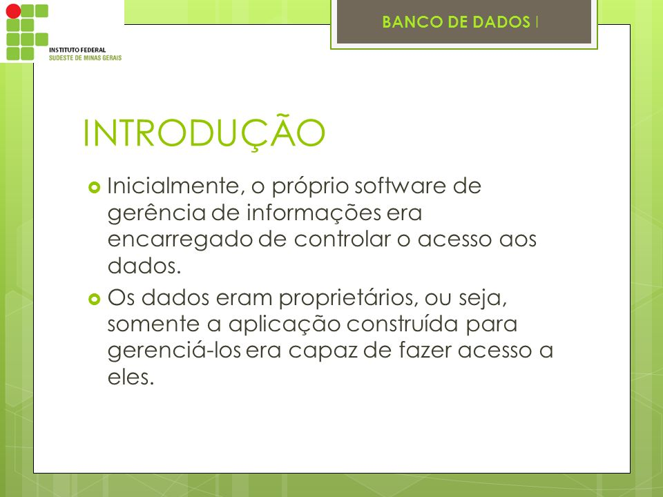 INTRODUÇÃO Inicialmente, o próprio software de gerência de informações era encarregado de controlar o acesso aos dados.