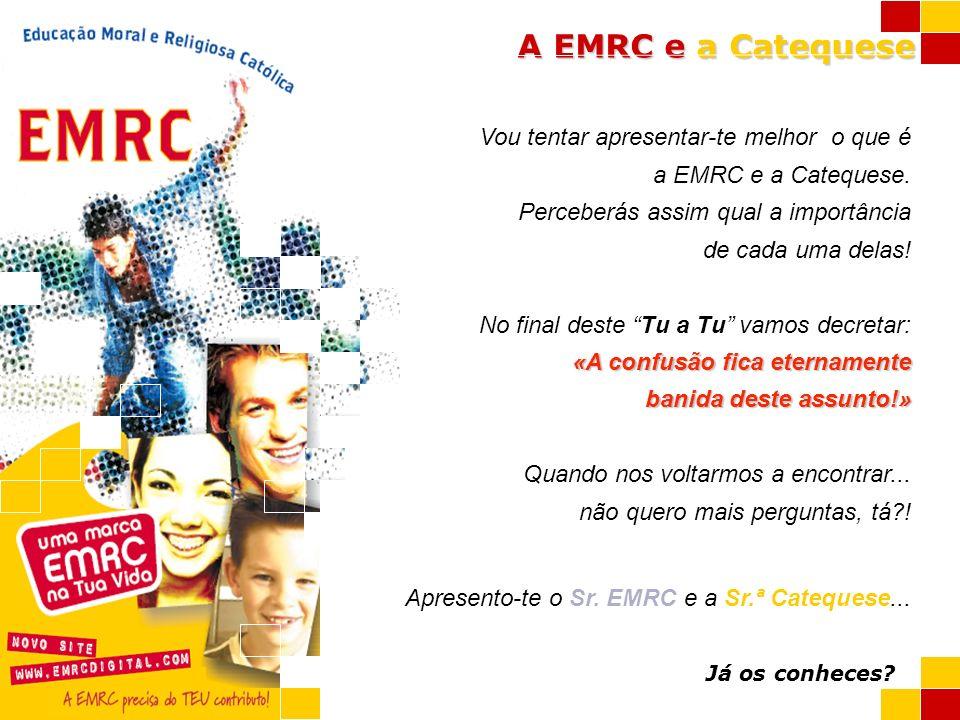 Vou tentar apresentar-te melhor o que é a EMRC e a Catequese.