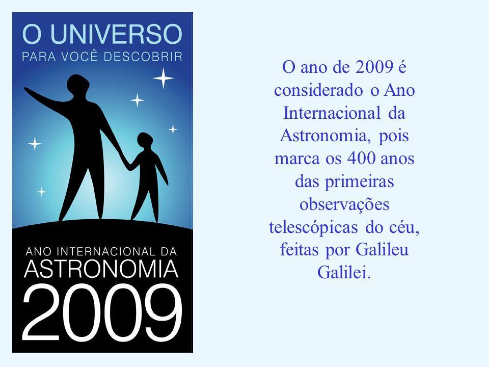 O ano de 2009 é considerado o Ano Internacional da Astronomia, pois marca os 400 anos das primeiras observações telescópicas do céu, feitas por Galileu Galilei.