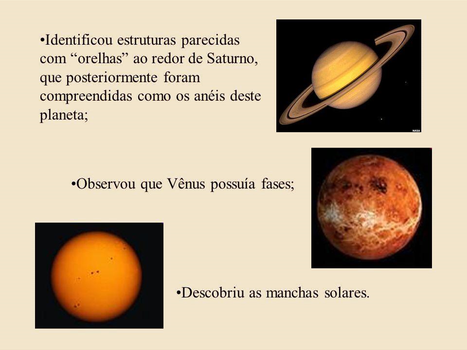 Identificou estruturas parecidas com orelhas ao redor de Saturno, que posteriormente foram compreendidas como os anéis deste planeta;
