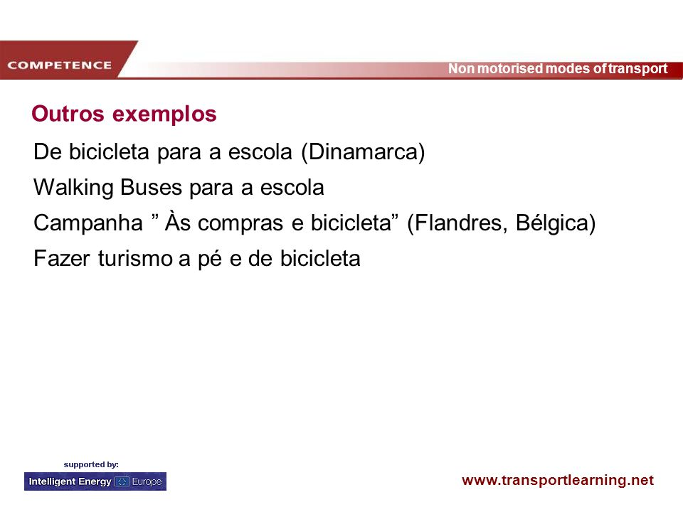 Outros exemplosDe bicicleta para a escola (Dinamarca) Walking Buses para a escola. Campanha Às compras e bicicleta (Flandres, Bélgica)