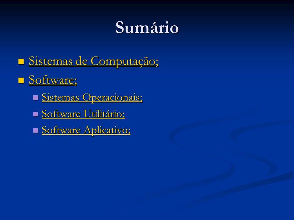 Sumário Sistemas de Computação; Software; Sistemas Operacionais;