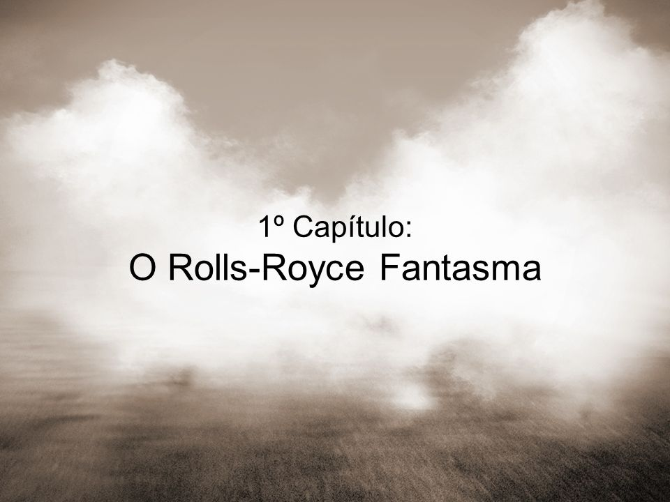 1º Capítulo: O Rolls-Royce Fantasma