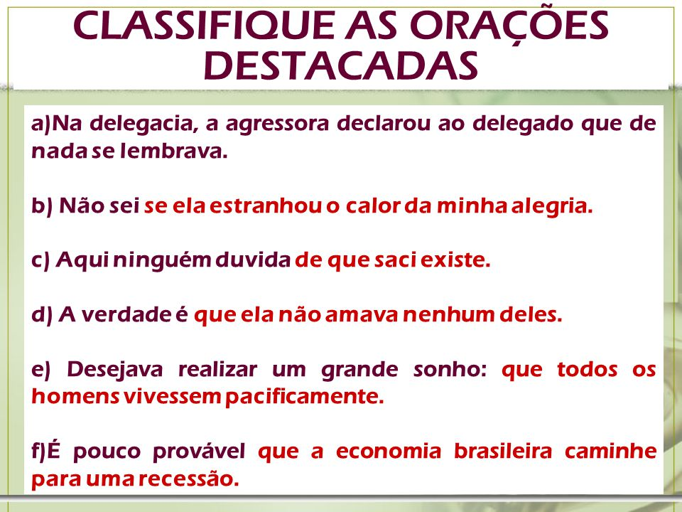 CLASSIFIQUE AS ORAÇÕES DESTACADAS