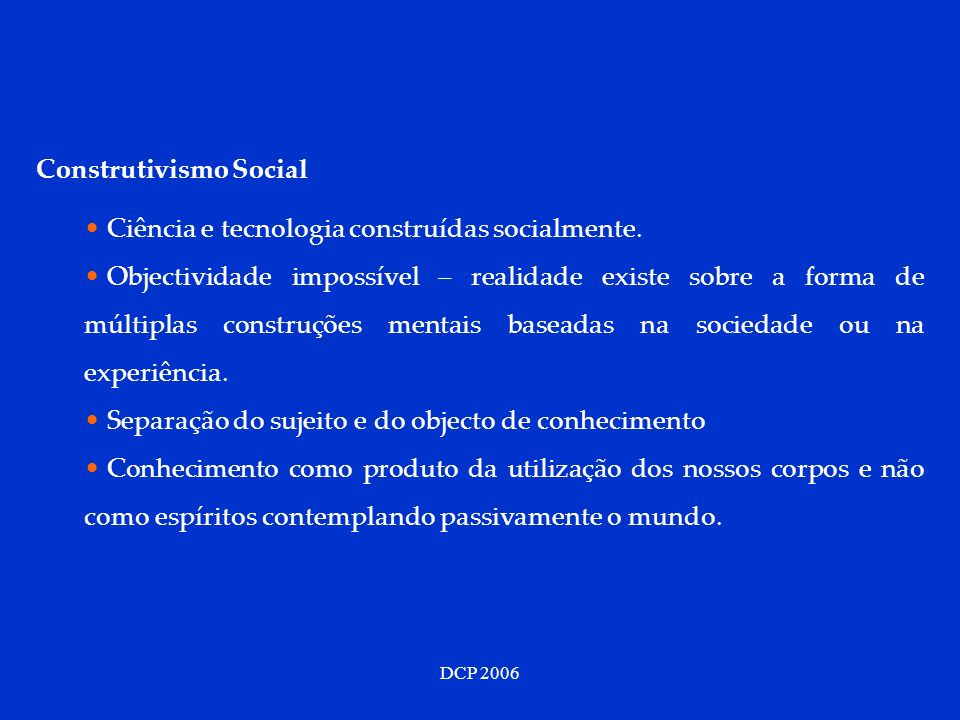 Construtivismo Social Ciência e tecnologia construídas socialmente.
