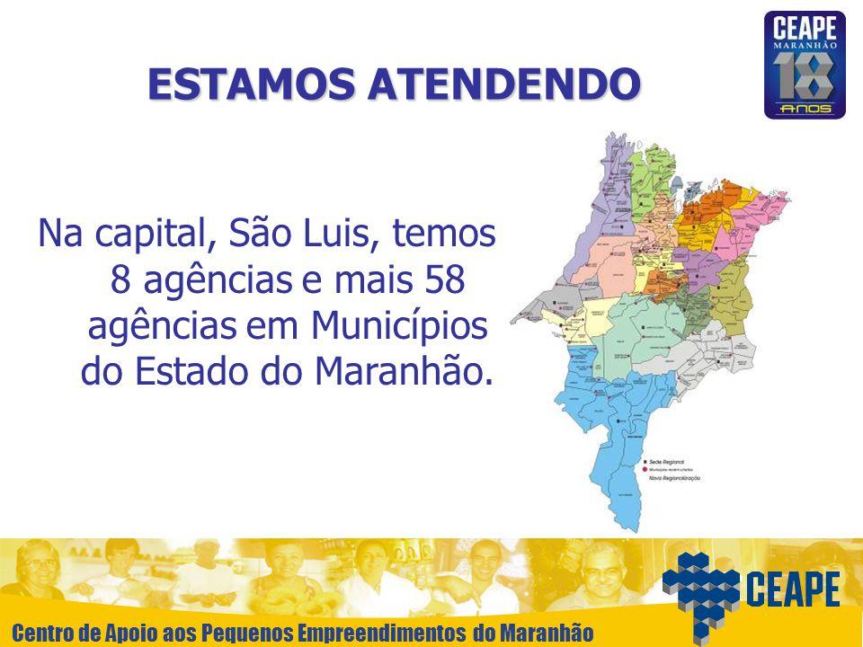 ESTAMOS ATENDENDO Na capital, São Luis, temos 8 agências e mais 58 agências em Municípios do Estado do Maranhão.