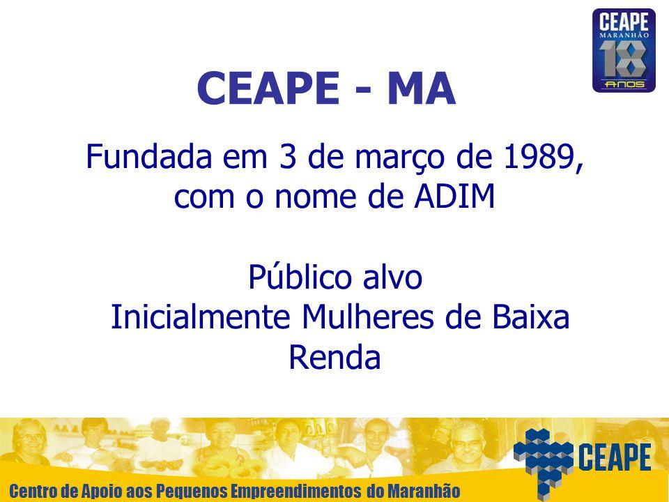 CEAPE - MA Fundada em 3 de março de 1989, com o nome de ADIM Público alvo Inicialmente Mulheres de Baixa Renda.