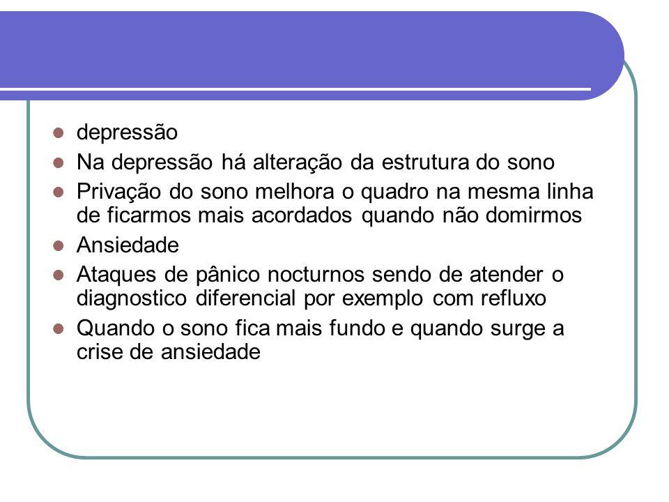 depressão Na depressão há alteração da estrutura do sono.