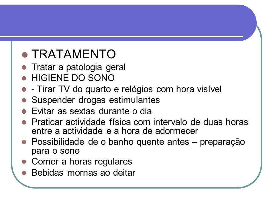 TRATAMENTO Tratar a patologia geral HIGIENE DO SONO