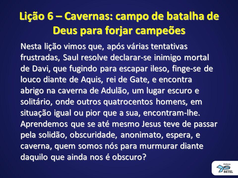 Lição 6 – Cavernas: campo de batalha de Deus para forjar campeões