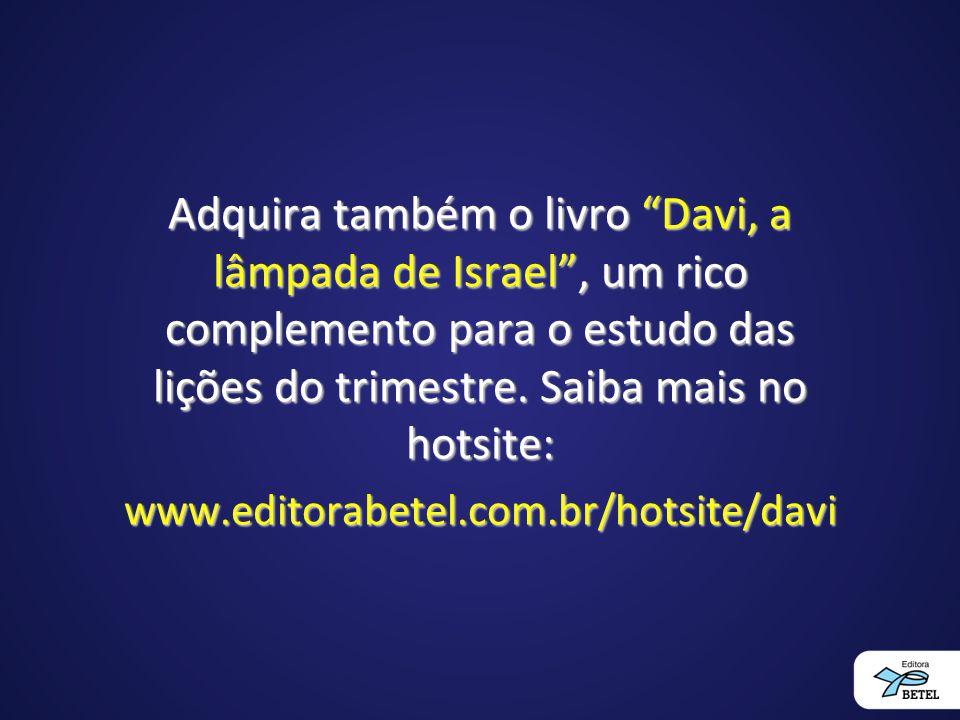 Adquira também o livro Davi, a lâmpada de Israel , um rico complemento para o estudo das lições do trimestre. Saiba mais no hotsite: