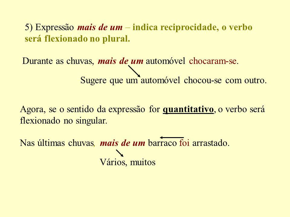 5) Expressão mais de um – indica reciprocidade, o verbo será flexionado no plural.
