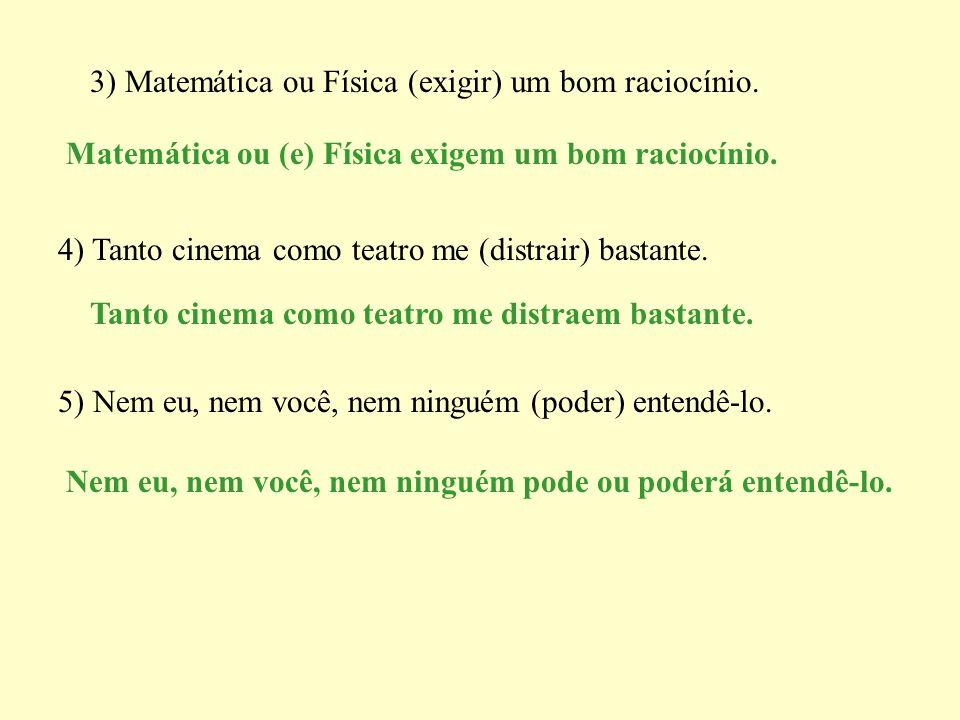 3) Matemática ou Física (exigir) um bom raciocínio.
