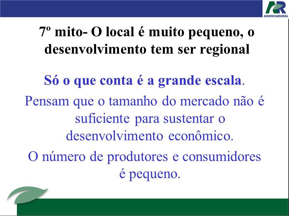 7º mito- O local é muito pequeno, o desenvolvimento tem ser regional