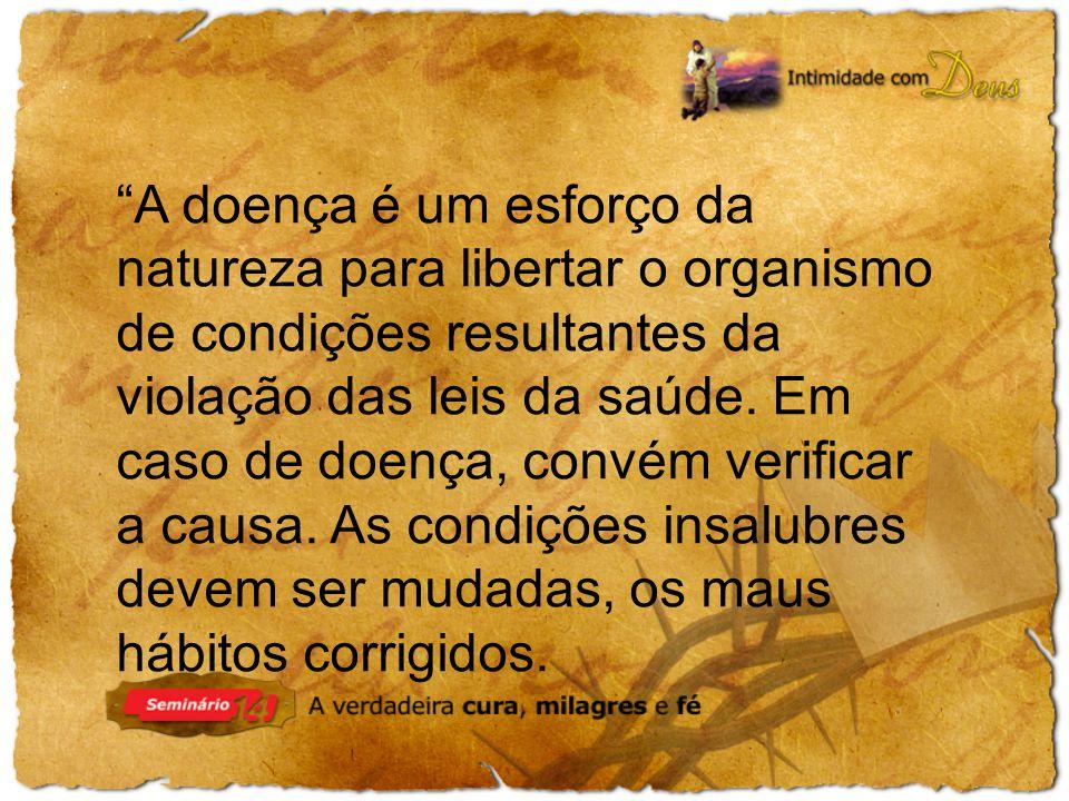 A doença é um esforço da natureza para libertar o organismo de condições resultantes da violação das leis da saúde.
