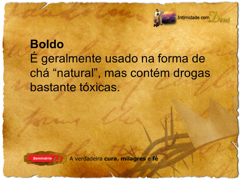 Boldo É geralmente usado na forma de chá natural , mas contém drogas bastante tóxicas.