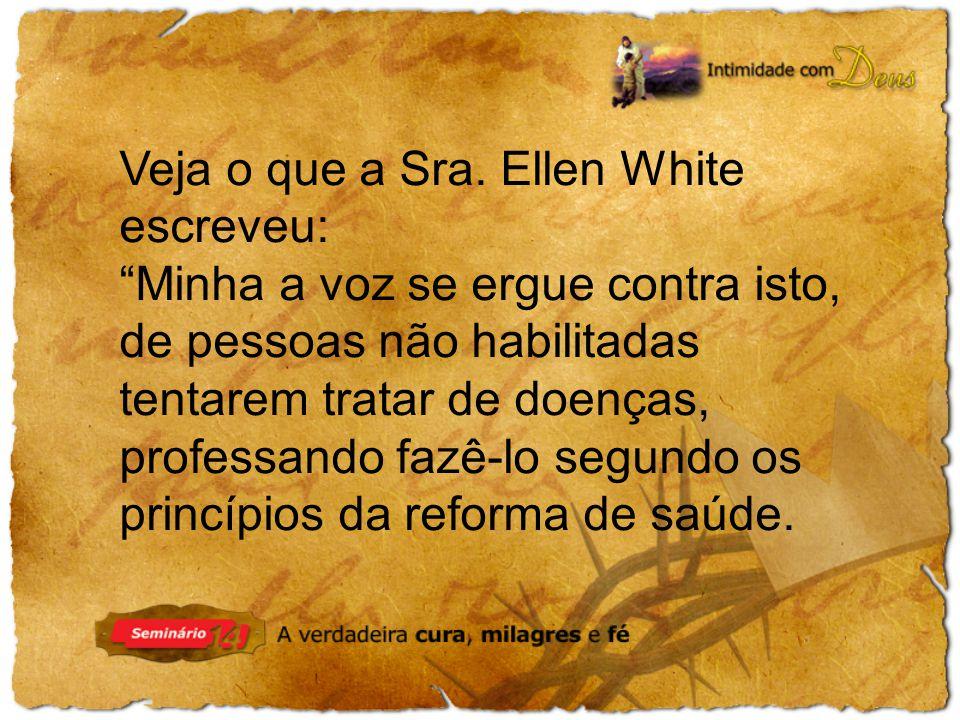 Veja o que a Sra. Ellen White escreveu: