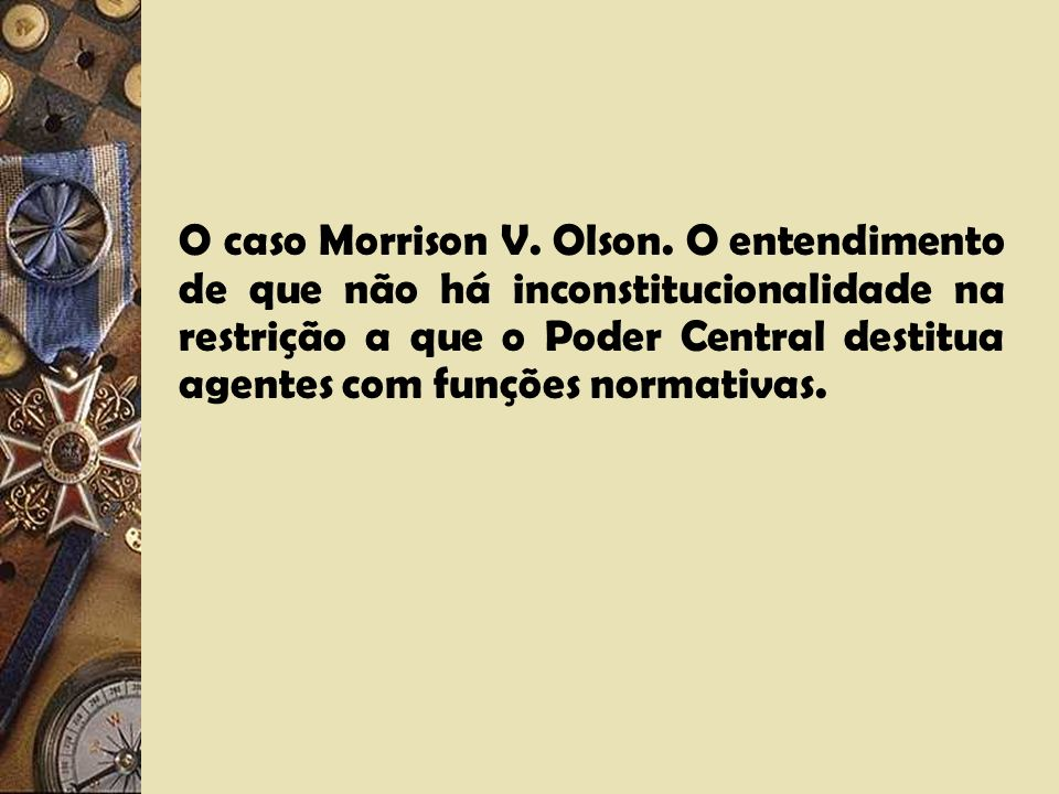 O caso Morrison V. Olson.