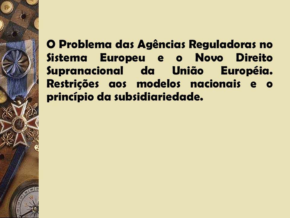 O Problema das Agências Reguladoras no Sistema Europeu e o Novo Direito Supranacional da União Européia.