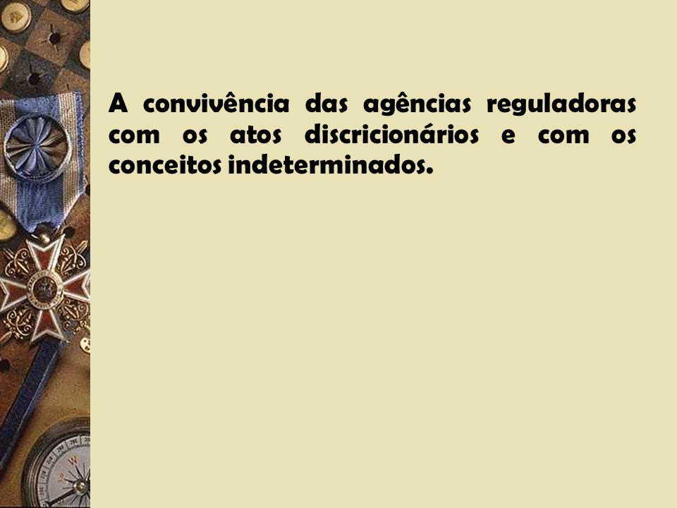 A convivência das agências reguladoras com os atos discricionários e com os conceitos indeterminados.
