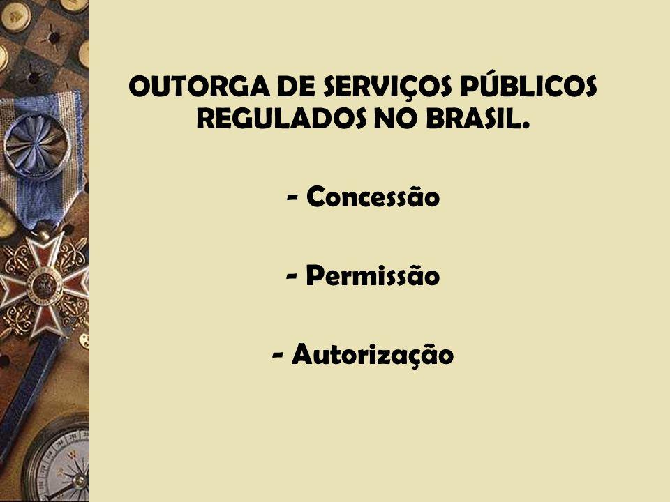 OUTORGA DE SERVIÇOS PÚBLICOS REGULADOS NO BRASIL.
