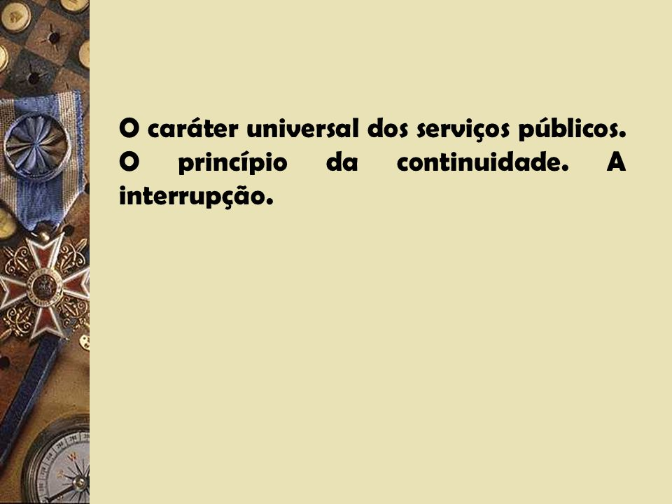 O caráter universal dos serviços públicos. O princípio da continuidade