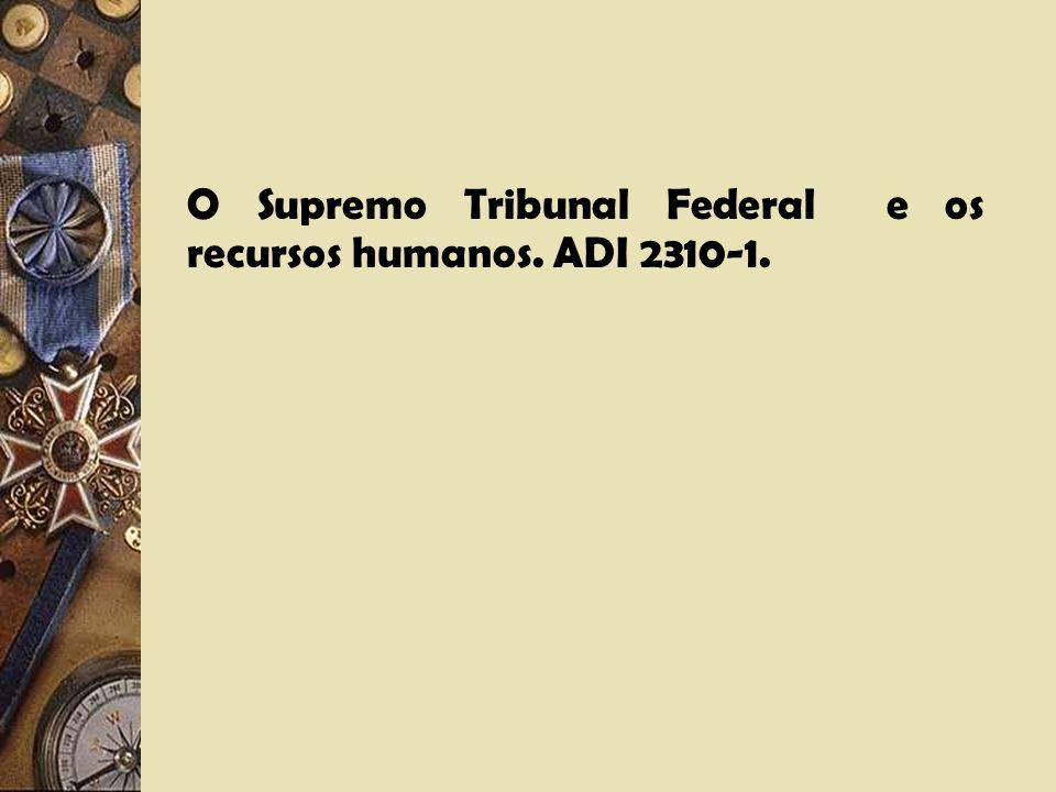 O Supremo Tribunal Federal e os recursos humanos. ADI 2310-1.