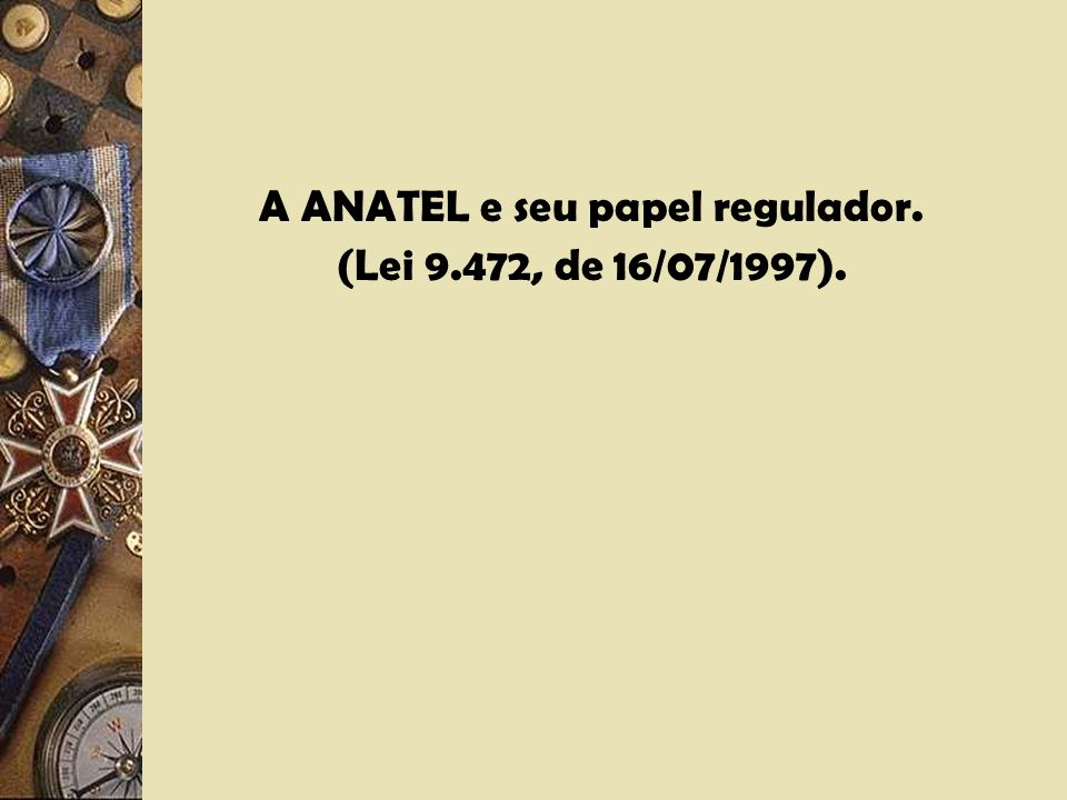 A ANATEL e seu papel regulador.