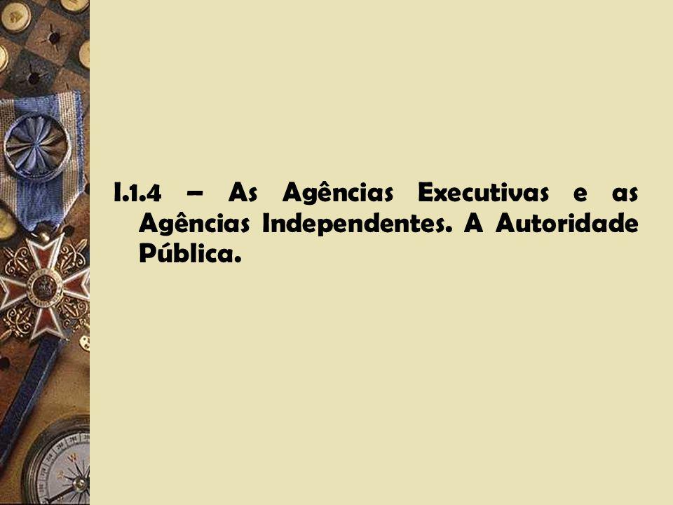 I. 1. 4 – As Agências Executivas e as Agências Independentes