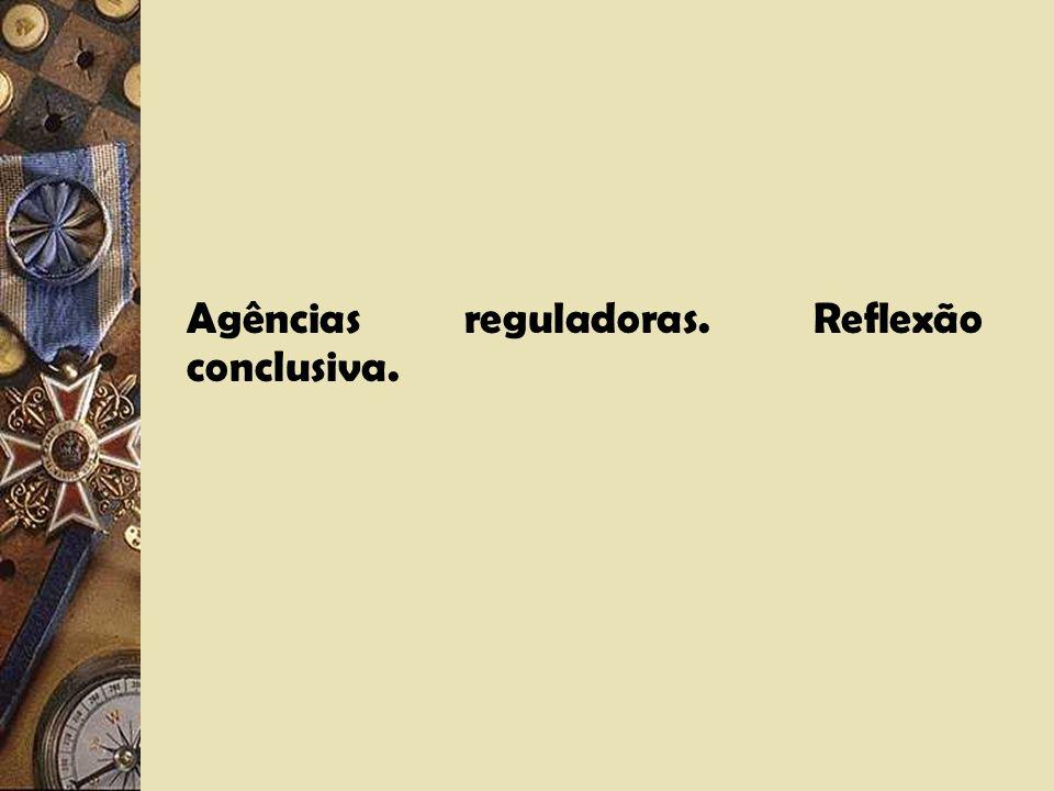 Agências reguladoras. Reflexão conclusiva.