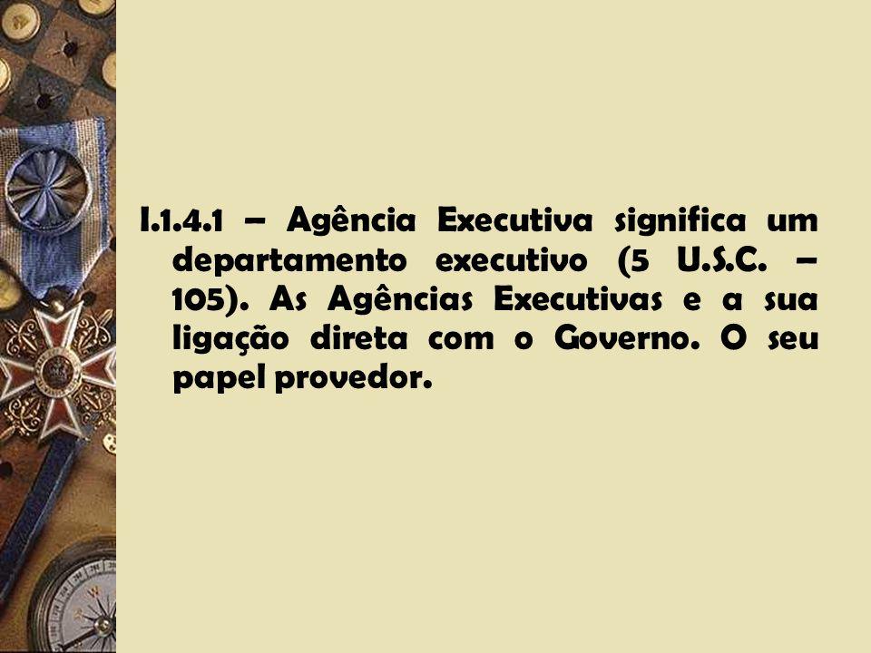 I.1.4.1 – Agência Executiva significa um departamento executivo (5 U.S.C.
