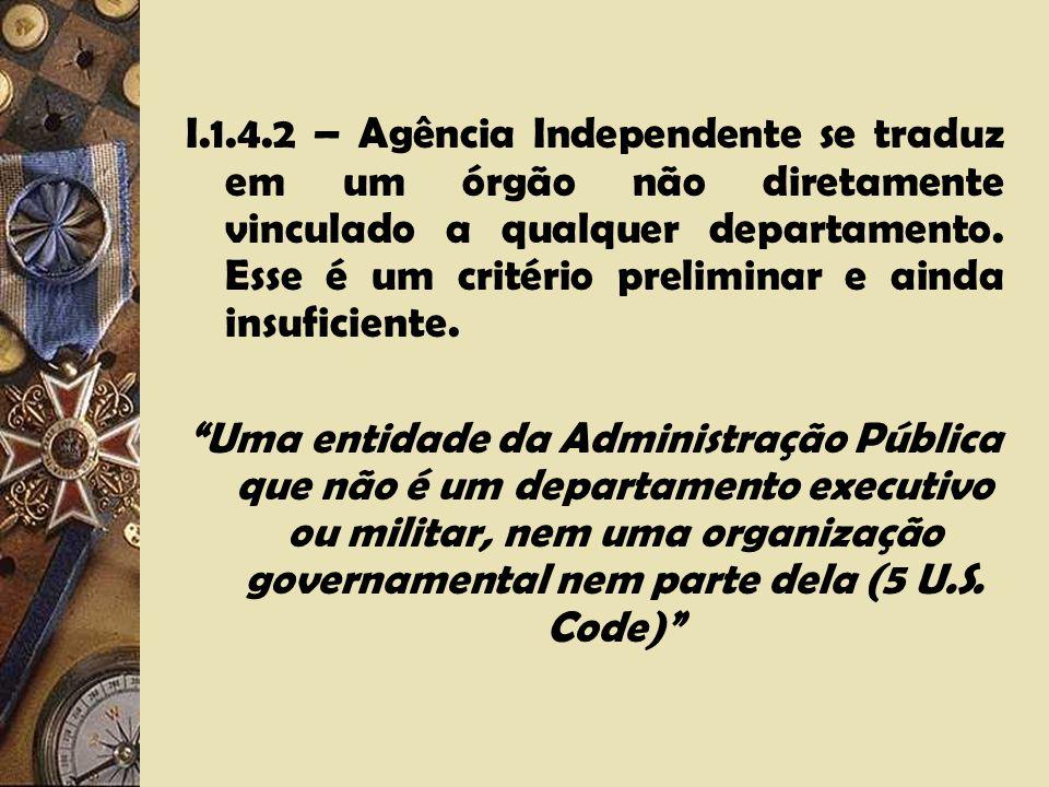 I.1.4.2 – Agência Independente se traduz em um órgão não diretamente vinculado a qualquer departamento. Esse é um critério preliminar e ainda insuficiente.
