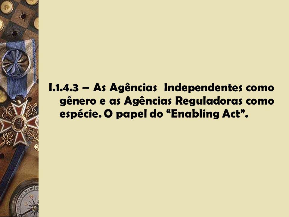I.1.4.3 – As Agências Independentes como gênero e as Agências Reguladoras como espécie.