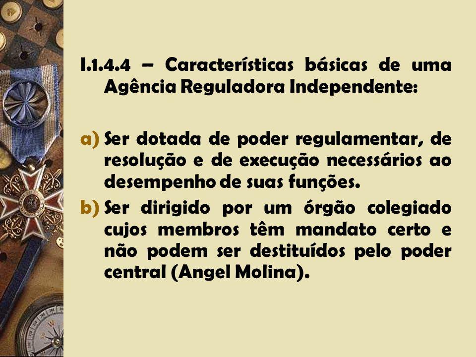 I.1.4.4 – Características básicas de uma Agência Reguladora Independente: