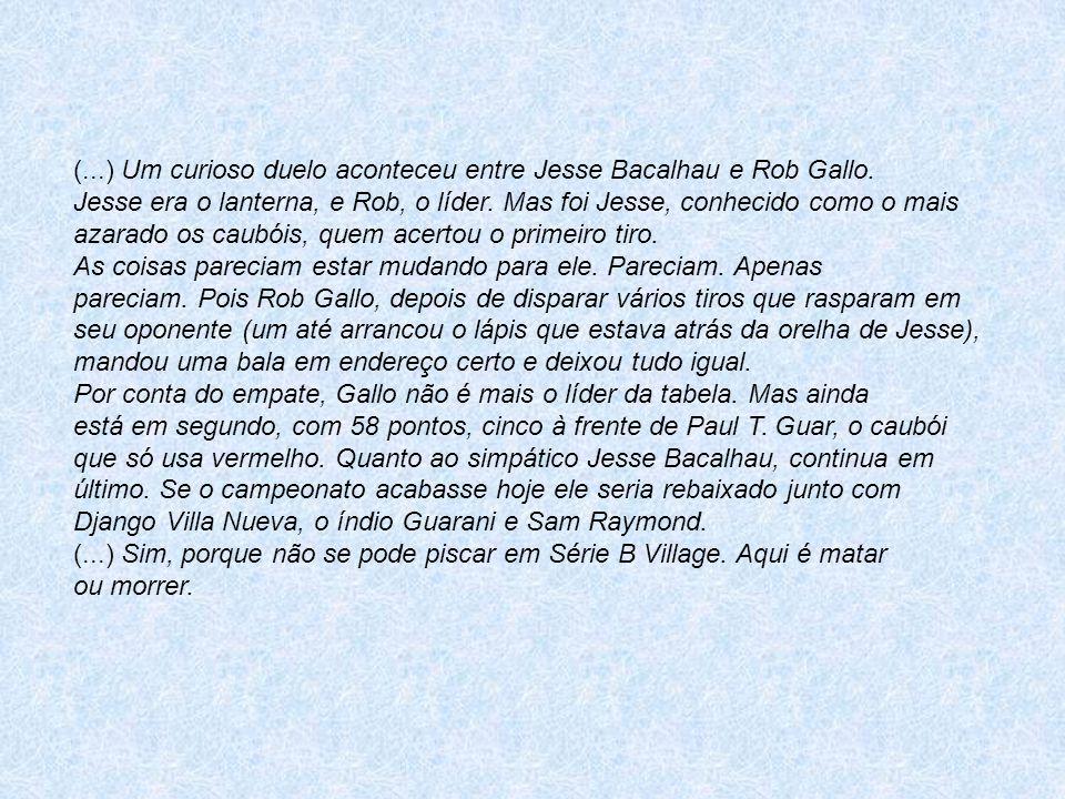 (...) Um curioso duelo aconteceu entre Jesse Bacalhau e Rob Gallo.