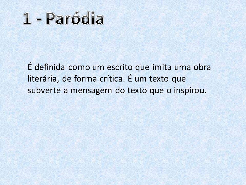 1 - Paródia É definida como um escrito que imita uma obra literária, de forma crítica.