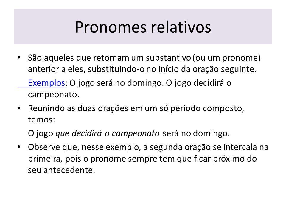 Pronomes relativos São aqueles que retomam um substantivo (ou um pronome) anterior a eles, substituindo-o no início da oração seguinte.