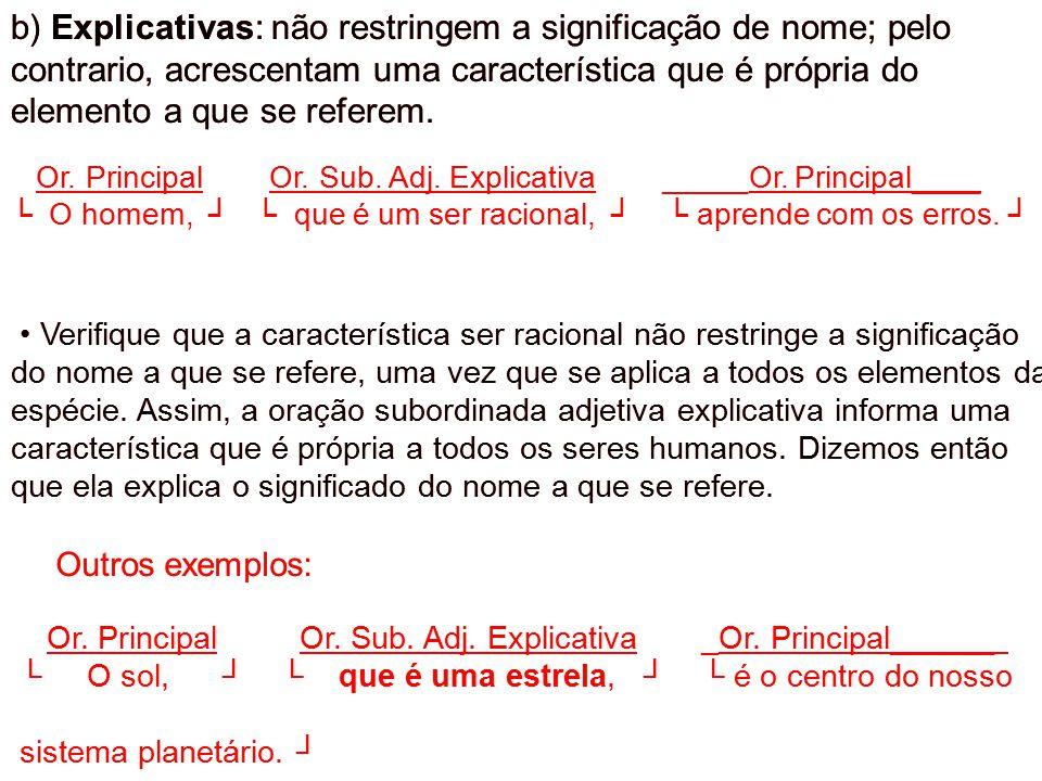 b) Explicativas: não restringem a significação de nome; pelo