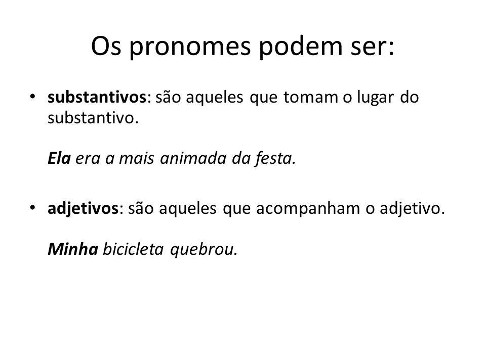 Os pronomes podem ser: substantivos: são aqueles que tomam o lugar do substantivo. Ela era a mais animada da festa.