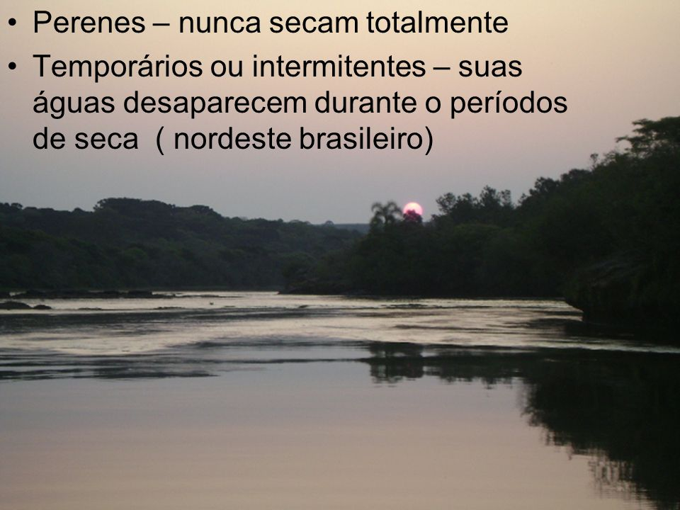 Quanto aos rios Perenes – nunca secam totalmente