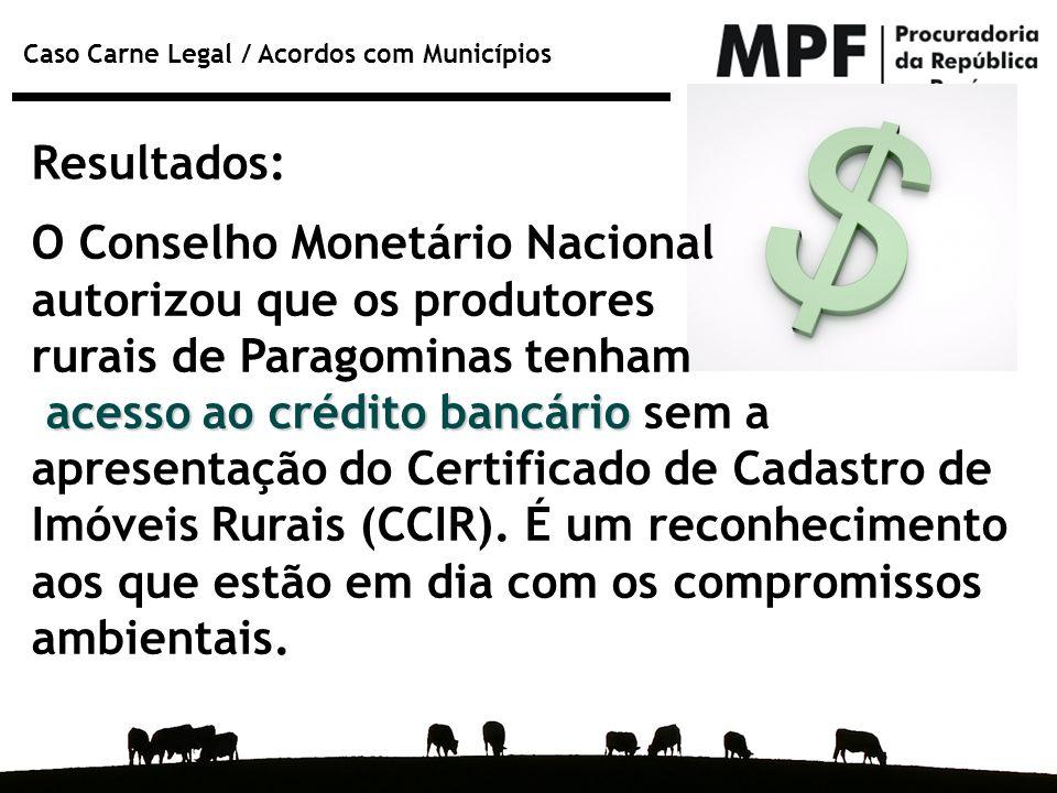 Resultados: O Conselho Monetário Nacional. autorizou que os produtores. rurais de Paragominas tenham.